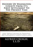 History of Washington County from It's First Settlement to the Present Time, Alfred Creigh, 148005044X