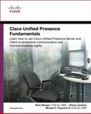 Cisco Unified Presence Fundamentals : Installation, Integration, and Practical Use of the Cisco Unified Presence Server and Client, Morgan, Brian and Lisenbea, Shane, 1587140446