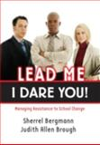 Lead Me, I Dare You!: Managing Resistance to School Change, Sherrel Bergmann and Judith Allen Brough, 1596670444