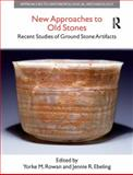 New Approaches to Old Stones : Recent Studies of Ground Stone Artifacts, , 1845530446