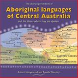 Aboriginal Languages of Central Australia : And the Places Where They Are Spoken, Hoogenraad, Robert and Thornley, Brenda, 1864650443