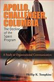 Apollo, Challenger, Columbia: the Decline of the Space Program : A Study in Organizational Communication, Tompkins, Phillip K., 0195330447