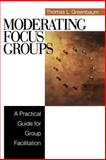 Moderating Focus Groups : A Practical Guide for Group Facilitation, Greenbaum, Thomas L., 0761920447