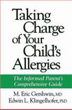 Taking Charge of Your Child's Allergies : The Informed Parent's Comprehensive Guide, Gershwin, M. Eric, 1617370444