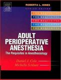 Adult Perioperative Anesthesia : The Requisites, Cole, Daniel J. and Schlunt, Michelle, 0323020445
