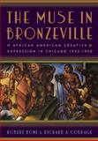 The Muse in Bronzeville : African American Creative Expression in Chicago, 1932-1950, Bone, Robert and Courage, Richard A., 0813550440