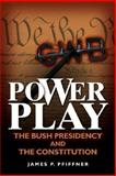 Power Play : The Bush Presidency and the Constitution, Pfiffner, James P., 0815770448