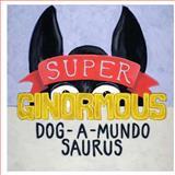 Super-Ginormous-Dog-a-Mundo-Saurus, Robert Wimer, 1481260448