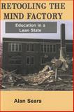 Retooling the Mind Factory : Education in a Lean State, Sears, Alan, 1551930447