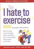 The I Hate to Exercise Book for People with Diabetes, Hayes, Charlotte, 1580400442