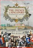 The French in Singapore, Maxime Pilon and Daniele Weiler, 9814260444