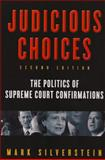 Judicious Choices : The Politics of Supreme Court Confirmations, Silverstein, Mark, 0393930440