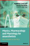 Physics, Pharmacology and Physiology for Anaesthetists : Key Concepts for the FRCA, Cross, Matthew and Plunkett, Emma, 0521700442