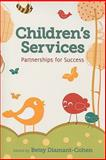 Children's Services : Partnerships for Success, Diamant-Cohen, Betsy, 0838910440