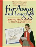 Far Away and Long Ago : Young Historians in the Classroom, Edinger, Monica and Fins, Stephanie, 157110044X