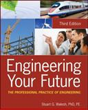 Engineering Your Future : The Professional Practice of Engineering, Walesh, Stuart G., 047090044X