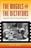 The Moguls and the Dictators : Hollywood and the Coming of World War II, Welky, David, 0801890446