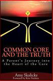 Common Core and the Truth, Amy Skalicky, 1494350440