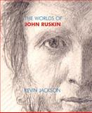 The Worlds of John Ruskin, Kevin Jackson, 1843680440