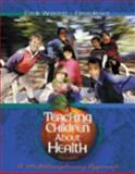 Teaching Children about Health : A Multidisciplinary Approach, Weinstein, Estelle and Rosen, Efrem, 0534580440