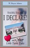 Teacher, Teacher, I Declare!, W. Royce Adams, 0738830445