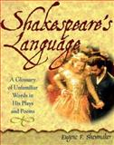 Shakespeare's Language : A Glossary of Unfamiliar Words in His Plays and Poems, Shewmaker, Eugene F., 0816040443