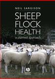 Sheep Flock Health : A Planned Approach, Sargison, Neil, 1405160446