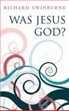 Was Jesus God?, Swinburne, Richard, 0199580448