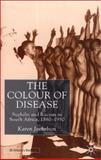 The Colour of Disease : Syphilis and Racism in South Africa, 1880-1950, Jochelson, Karen, 0333740440