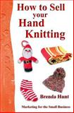 How to Sell Your Hand Knitting, Brenda Hunt, 1500190446