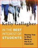 In the Best Interest of Students : Staying True to What Works in the ELA Classroom, Gallagher, Kelly, 1625310447