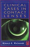 Clinical Cases in Contact Lenses, Watanabe, Ronald K., 0750690445