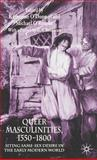 Queer Masculinities, 1550-1800 : Siting Same-Sex Desire in the Early Modern World, Rousseau, George and O'Rourke, Michael, 1403920443