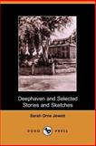 Deephaven and Selected Stories and Sketches, Jewett, Sarah Orne, 1406500445