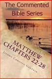 Matthew Chapters 22-28, Jerome Goodwin, 1463790449