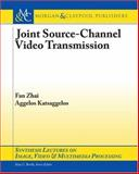 Joint Source-Channel Video Transmission, Katsaggelos, Aggelos and Zhai, Fan, 1598290444