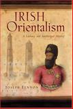 Irish Orientalism : A Literary and Intellectual History, Lennon, Joseph, 0815630441