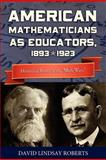 American Mathematicians As Educators, 1893--1923 : Historical Roots of the ``Math Wars'', Roberts, David Lindsay, 0983700443