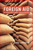 Foreign Aid : Diplomacy, Development, Domestic Politics, Lancaster, Carol, 0226470458