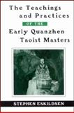 The Teachings and Practices of the Early Quanzhen Taoist Masters, Eskildsen, Stephen, 0791460452