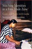 Stitching Identitites in a Free Trade Zone : Gender and Politics in Sri Lanka, Hewamanne, Sandya, 0812240456