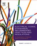 Electrical Codes, Standards, Recommended Practices and Regulations : An Examination of Relevant Safety Considerations, Alonzo, Robert J., 081552045X