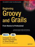 Beginning Groovy and Grails : From Novice to Professional, Judd, Christopher M. and Nusairat, Joseph Faisal, 1430210451
