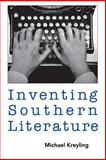 Inventing Southern Literature, Kreyling, Michael, 1578060451