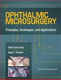 Ophthalmic Microsurgery : Principles, Techniques, and Applications, Garg, Sumit and Steinert, Roger, 1617110450