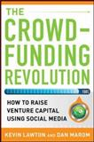 The Crowdfunding Revolution : How to Raise Venture Capital Using Social Media, Lawton, Kevin and Marom, Dan, 0071790454