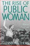 The Rise of Public Woman, Glenna Matthews, 0195090454