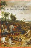 Blood and Violence in Early Modern France, Carroll, Stuart, 0199290458