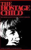 The Hostage Child : Sex Abuse Allegations in Custody Disputes, Rosen, Leora N. and Etlin, Michelle, 0253330459