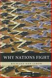 Why Nations Fight : Past and Future Motives for War, Lebow, Richard Ned, 0521170451